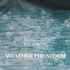 How Seeing a Therapist Will Help You Weather the Storm